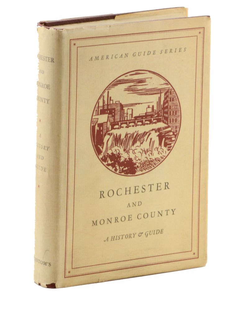 American Guide Series: Rochester and Monroe County. Federal Writers' Project, Works Progress Administration, State of New York . . City of Rochester, the Genesee Book Club.