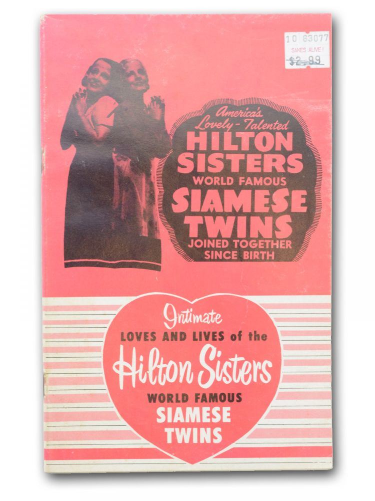 The Loves and Lives of the Hilton Sisters [caption title; wrapper title:] Intimate Loves and Lives of the Hilton Sisters World Famous Siamese Twins. Conjoined Twins, Daisy Hilton, Violet Hilton, Movie Tie-In.