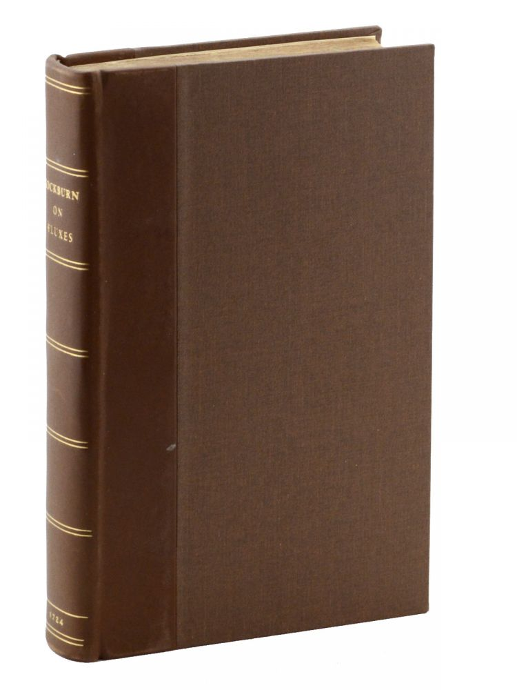 The Nature and Cure of Fluxes. To which is added, The Method of Finding Doses of Purging and Vomiting Medicines for Every Age and Constitution of Men; together with the Doses of these Medicines in Common Use. The Third Edition. By W. Cockburn, M.D. F.R.S. William Cockburn.