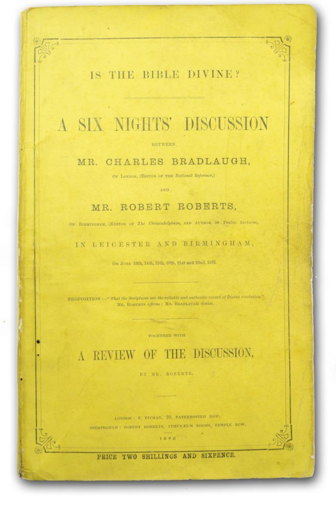 Is the Bible Divine? A Six Nights' Discussion between . . . Together with a Review of the Discussion, by Mr. Roberts. Free Thought, Charles Bradlaugh, Robert Roberts.