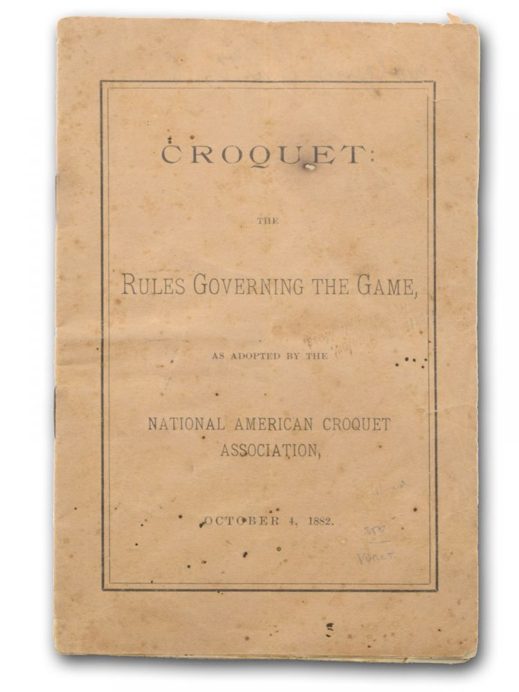 Croquet: The Rules Governing the Game, as Adopted by the National American Croquet Association. October 4, 1882 [wrapper title]. Croquet, National American Croquet Association.