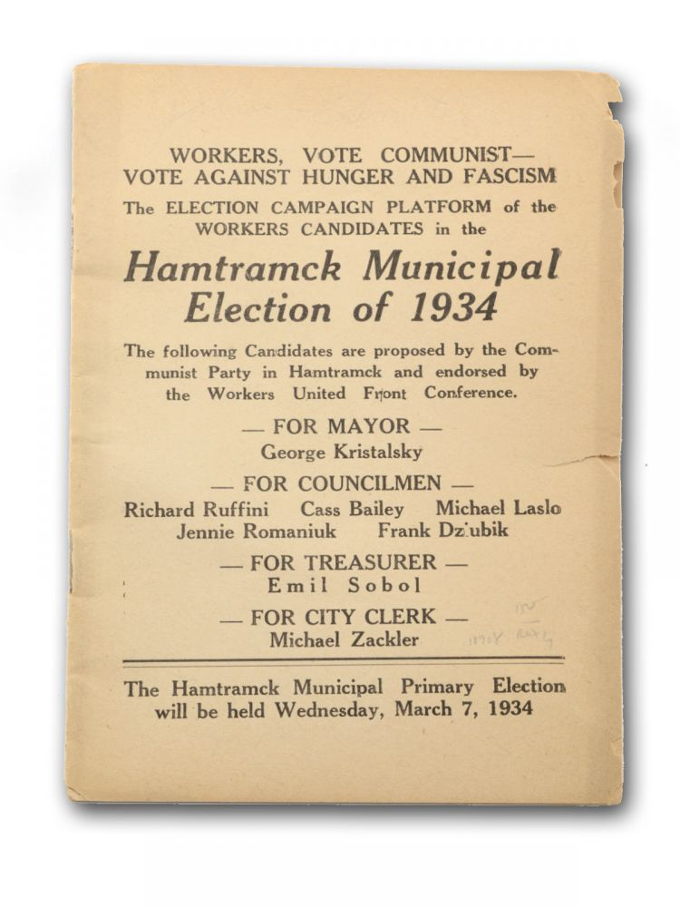 Workers, Vote Communist—Vote Against Hunder and Facism. The Election Campaign Platform of the Workers Candidates in the Hamtramck Municipal Election of 1934 . . Michigan, Communist Party of the U. S. A.