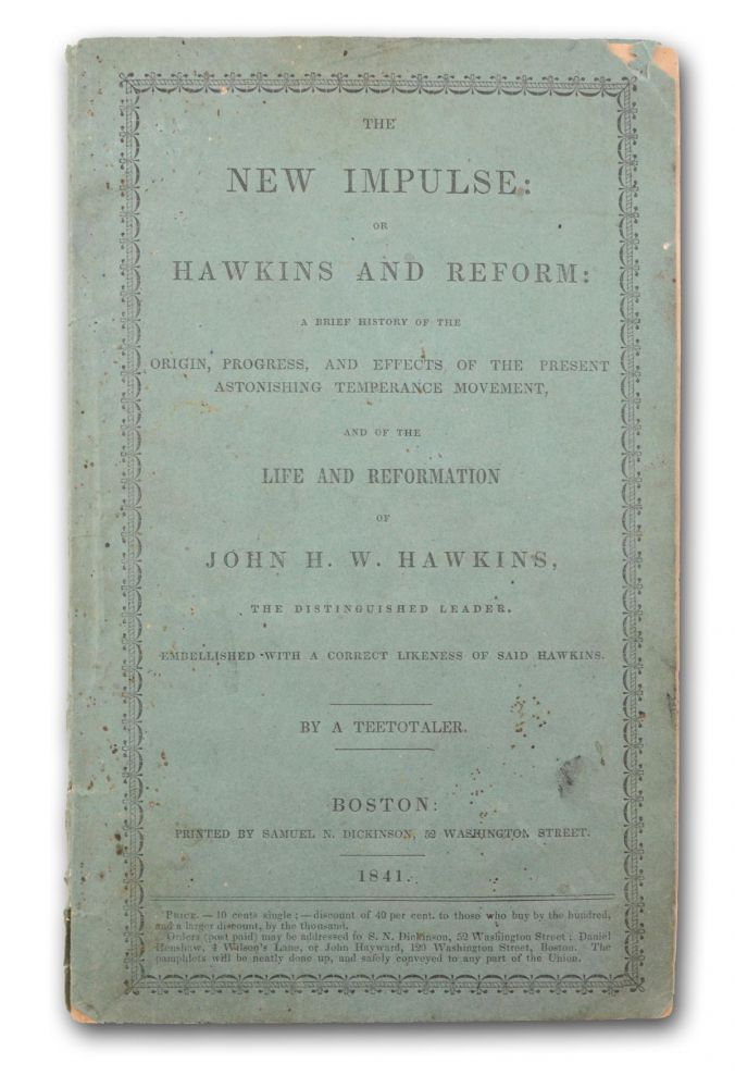 The New Impulse: or Hawkins and Reform. A Brief History of the Origin, Progress, and Effects of the Present Astonishing Temperance Movements, and of the Life and Reformation of John H. W. Hawkins . . . by a Teetotaller [pseud]. Temperance, Anonymous, John Henry Willis Hawkins.