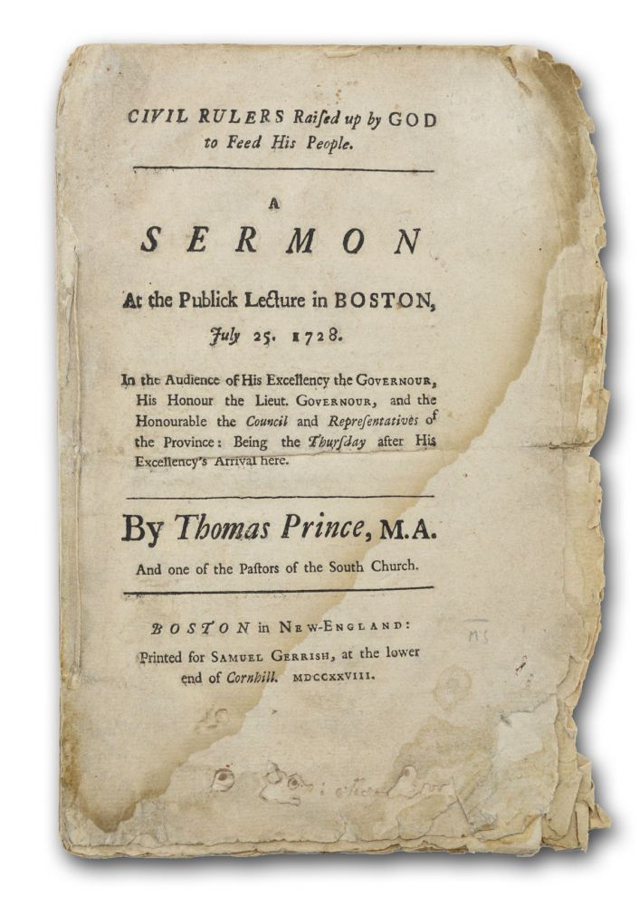 Civil Rulers Raised up by God to Feed His People. A Sermon at the Publick Lecture in Boston, July 25, 1728. In the Audience of His Excellency the Governour . . American Sermons, Thomas Prince.
