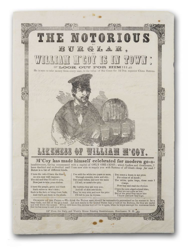 "The Notorious not Burglar, but William M'Coy is in Town; Look out for him!!! He is sure to take money from every man, to the value of Six Cents for 12 Doz. superior China Buttons . . . [caption title]. Sales, ""the Button man."" William M'Coy, Neurology."