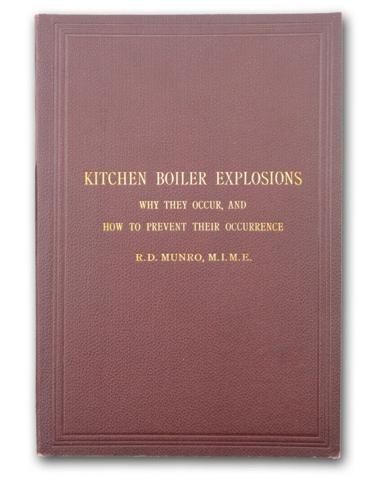 Kitchen Boiler Explosions: Why they Occur, and How to Prevent Their Occurrence . . Engineering, Food, Drink, Robert Douglas.