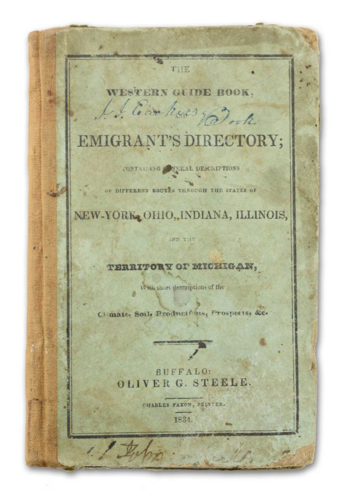 The Western Guide Book, and Emigrant's Directory; Containing General Descriptions of Different Routes through the State of New-York, Ohio, Indiana, Illinois, and the Territory of Michigan, with short descriptions of the Climate, Soil, Productions, Prospects, &c. Michigan, Oliver G. Steele.