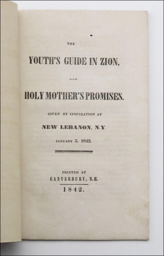 The Youth's Guide in Zion, and Holy Mother's Promises. Given by Inspiration at New Lebanon, N.Y. January 5, 1842. Shaker, Elisha Blakeman.