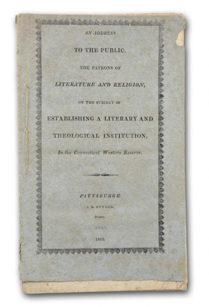 An Address to the Public, the Patrons of Literature and Religion, on the Subject of Establishing a Literary and Theological Institution, in the Connecticut Western Reserve [wrapper title; caption title:] An Address to the Public, on the Subject of Establishing a Literary and Theological Institution, in the Connecticut Western Reserve. Ohio, Caleb Pitkin, Education.