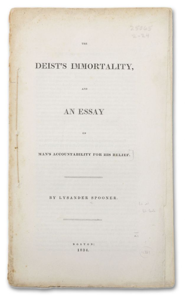 The Deist's Immortality; and, An Essay on Man's Accountability for his Belief. Anarchism, Lysander Spooner, Free Thought.