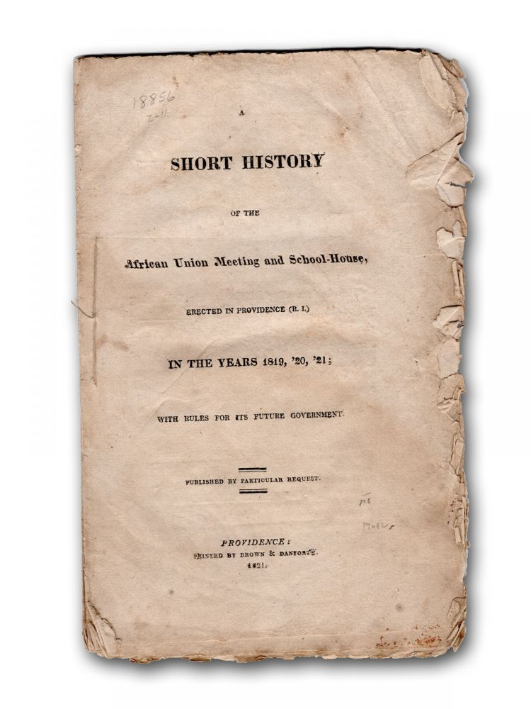 A Short History of the African Union Meeting and School-House, Erected in Providence (R. I.) in the Years 1819, '20, '21; With Rules for its Future Government. African American, Rhode Island, Henry Jackson.