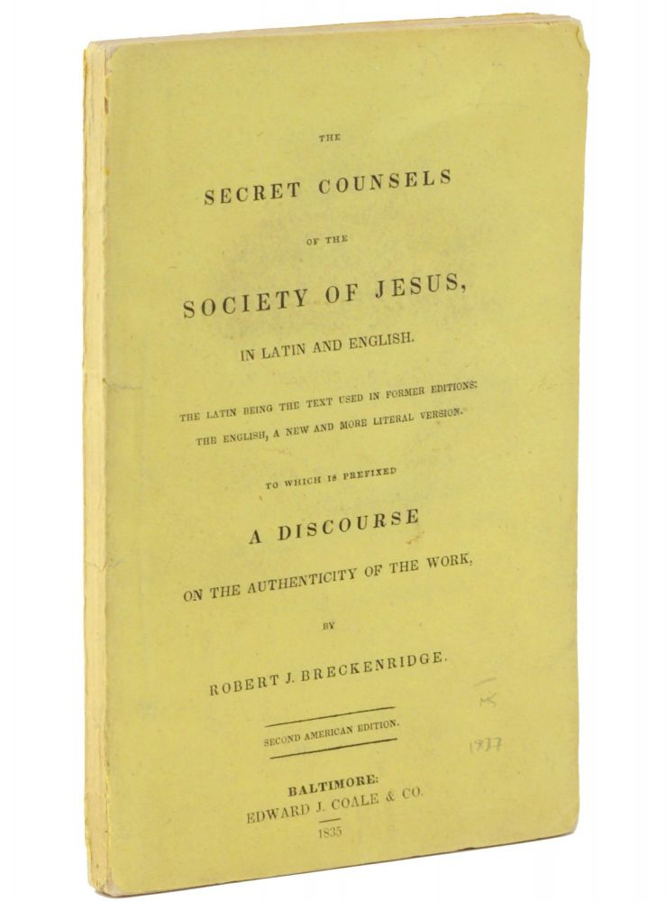 Secreta monita Societatis Jesu. The Secret Counsels of the Society of Jesus, in Latin and English . . . to which is prefixed, A Discourse on the Authenticity of the Work, by Robert J. Breckenridge [sic]. Anti-Catholic, Robert J. Breckinridge.