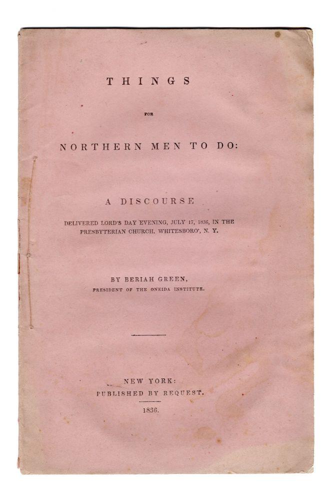 Things for Northern Men to Do: A Discourse Delivered Lord's Day Evening, July 17, 1836, in the Presbyterian Church, Whitesboro', N. Y. Anti-Slavery, Beriah Green.