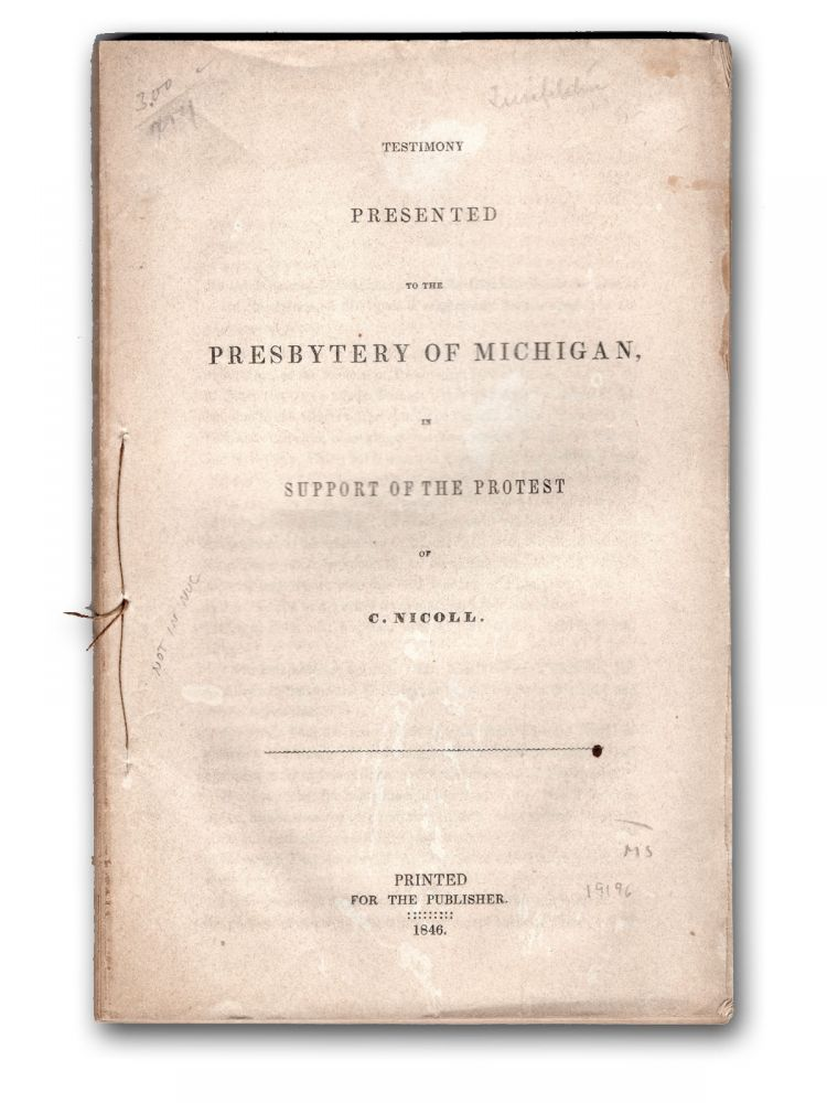 Testimony Presented to the Presbytery of Michigan, in Support of the Protest of C. Nicoll. Michigan, Nicoll, harles.
