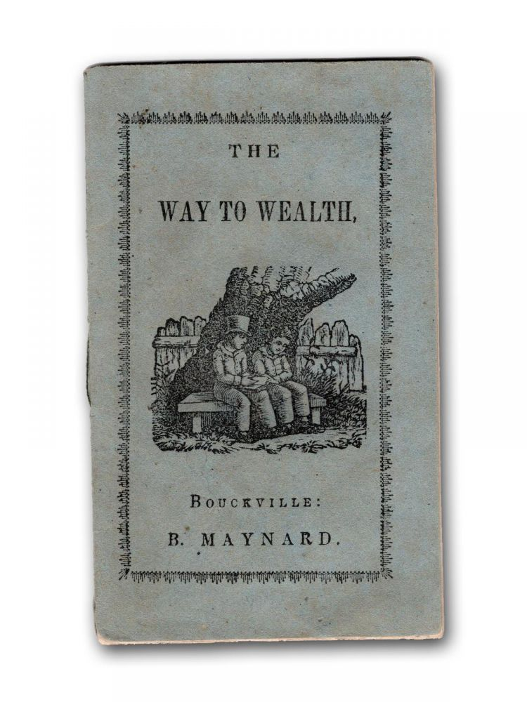 The Way to Wealth, to be Followed by Those Who Would be Good Children, and Rich and Wise Men. Chapbook, Benjamin Franklin.