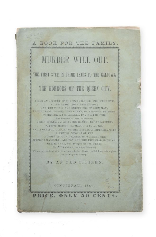 Murder Will Out. The First Step in Crime Leads to the Gallows. The Horrors of the Queen City . . . by an Old Citizen. Crime, William L. De Beck.