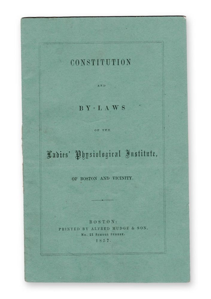 Constitution and By-Laws of the Ladies' Physiological Institute, of Boston and Vicinity. Physiology, Ladies' Physiological Institute.