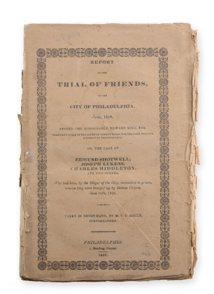 Report of the Trial of Friends in the City of Philadelphia, June, 1828, before the Honourable Edward King, Esq. . . . taken in short-hand, by M. T. C. Gould, Stenographer. Trials, Edmund Shotwell, Joseph Lukens, defendants Charles Middleton, Quaker.