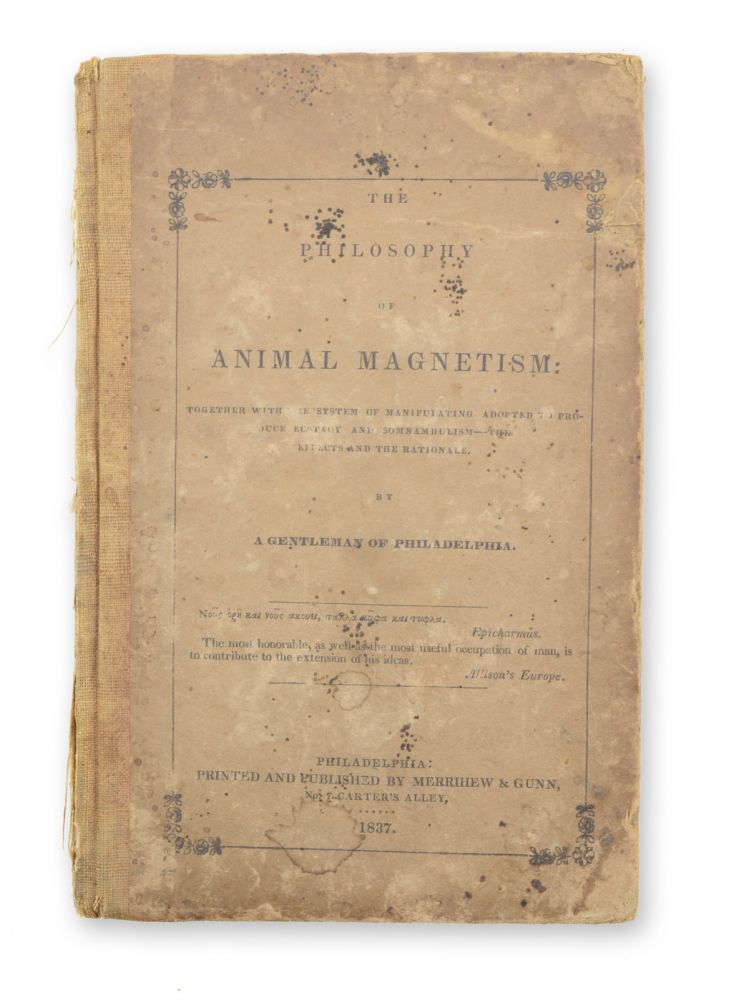 The Philosophy of Animal Magnetism, Together with the System of Manipulating Adopted to Produce Ecstasy and Somnambulism--The Effects and the Rationale. By a Gentleman of Philadelphia. Animal Magnetism, Optimistic Attributions, Edgar Allan Poe, alleged author.