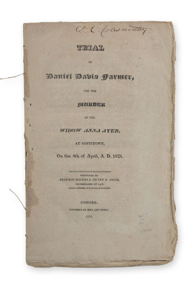 Trial of Daniel Davis Farmer, for the Murder of the Widow Anna Ayer, at Goffstown, on the 4th of April, A. D. 1821. Murder, Artemas Rogers, reporters Henry B. Chase, Daniel Davis Farmer, defendant.