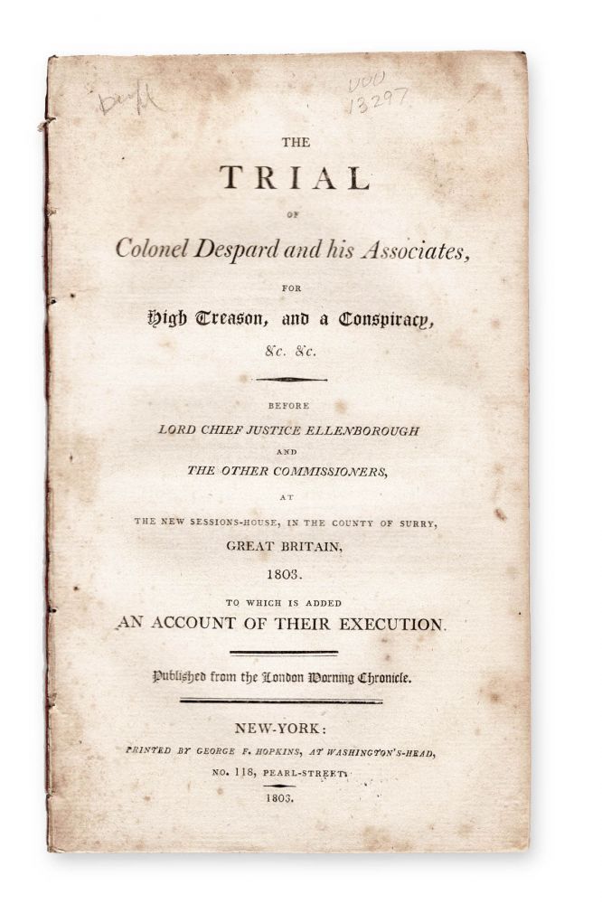 The Trial of Colonel Despard and his Associates, for High Treason, and a Conspiracy, &c. &c. . . . to which is added, an Account of their Execution. Published from the London Morning Chronicle. Treason, Edward Marcus Despard, defendant.