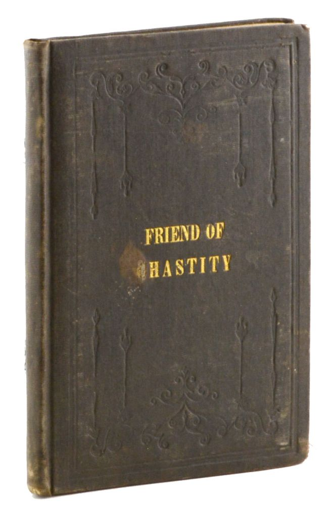 The Friend of Chastity; or, An Enquiry into the Evils of Unchastity, and the Means of its Removal. By a Friend of Virtue. Masturbation, Religion, Free Will Baptists, Anonymous.