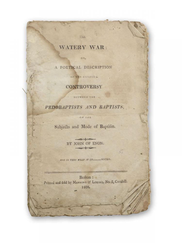 The Watery War: or, A Poetical Description of the Existing Controversy Between the Pedobaptists and Baptists, on the Subjects and Mode of Baptism. By John of Enon [pseud]. Baptist Poetry, David Benedict.