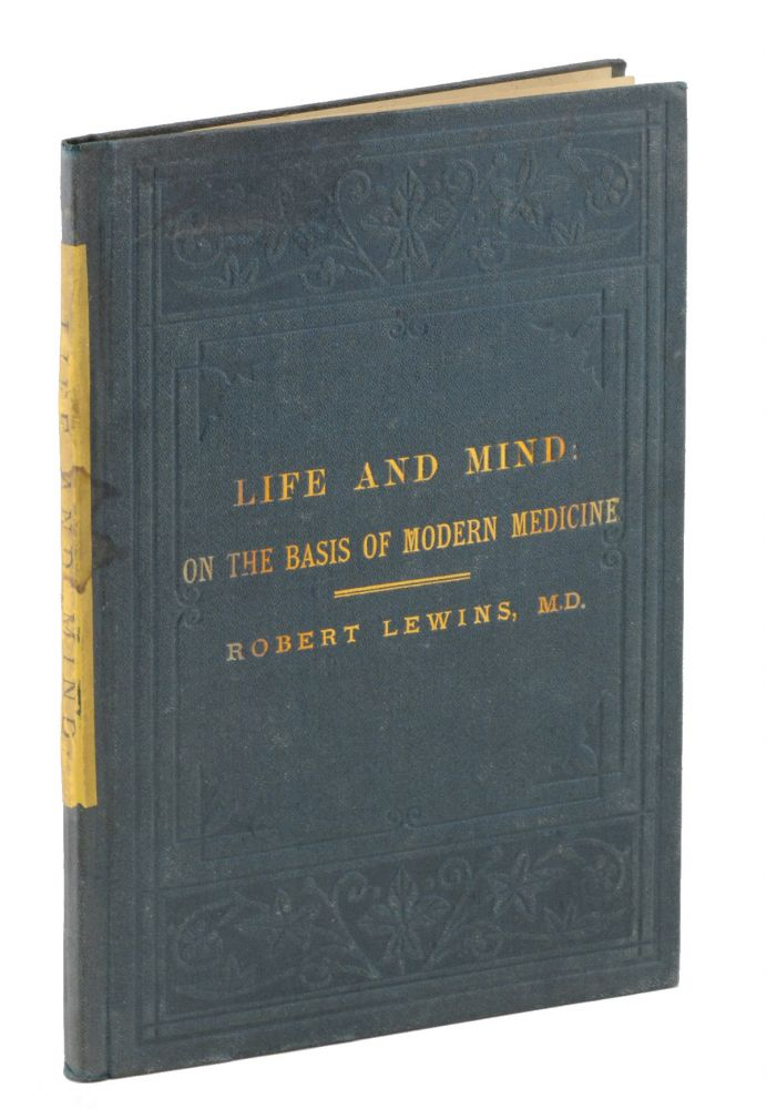"""Life and Mind: On the Basis of Modern Medicine. By Robert Lewins, M. D. Edited by """"Thalassokleptos."""". Robert Lewins, M. D."""