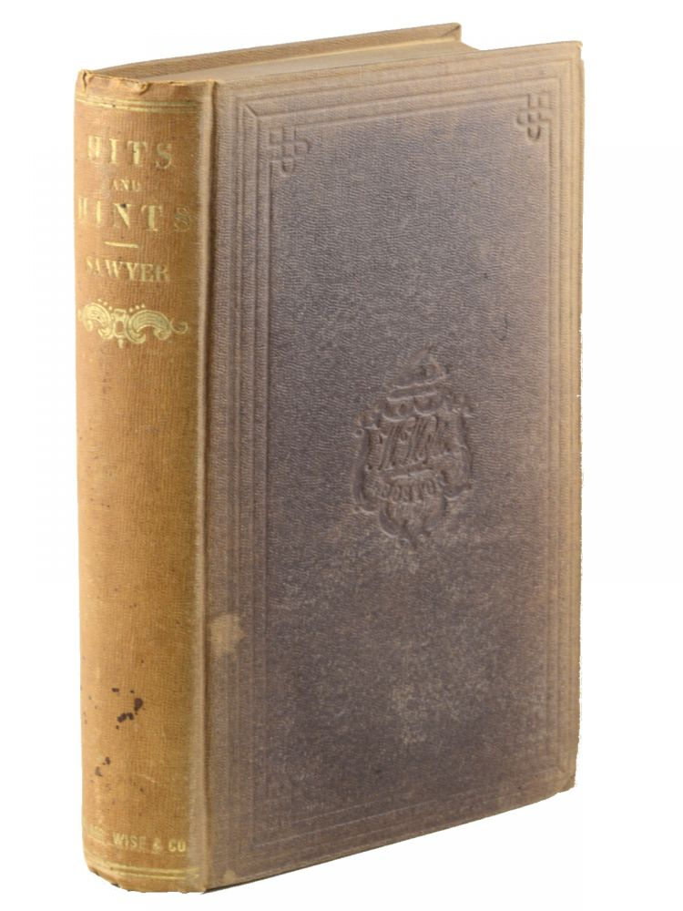 Hits at American Whims and Hints for Home Use. Frederic W. Sawyer.