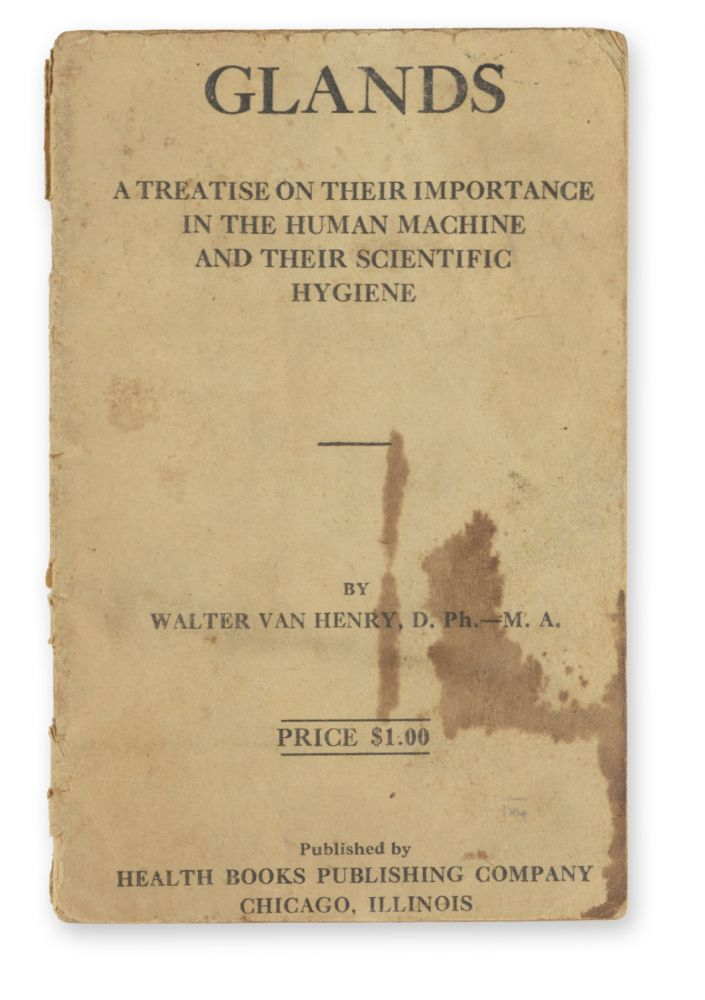 Glands: A Treatise on their Importance in the Human Machine and their Scientific Hygiene. By Walter Van Henry, D.Ph. -- M.A. Lewis Judah Ruskin.