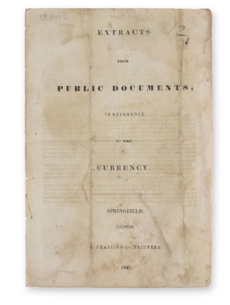 Extracts from Public Documents, in Reference to the Currency. LINCOLN, ILLINOIS IMPRINTS.