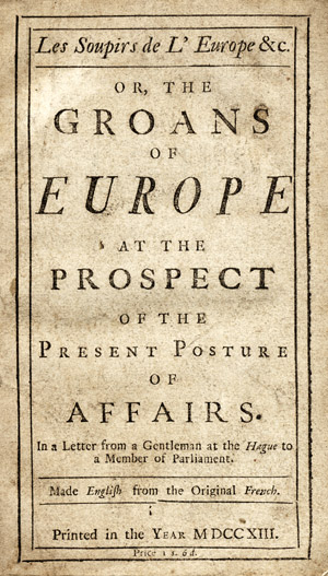 Les Soupirs de l'Europe &c. or, The Groans of Europe at the Prospect of the Present Posture of Affairs in a Letter from a Gentleman at the Hague to a Member of Parliament. French, Jean Dumont, Baron de Carlscroon.
