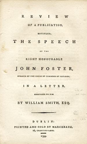 Review of a Publication, Entitled, The Speech of the Right Honourable John Foster, Speaker of the House of Commons of Ireland; in a Letter Addressed to Him. William Smith, Esq.