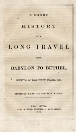 A Short History of a Long Travel from Babylon to Bethel, Written in the Ninth Month, 1691....