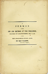 A Sermon on the Aim and Method of the Preacher; Delivered on Sabbath Morning, Dec. 15, 1850, in...