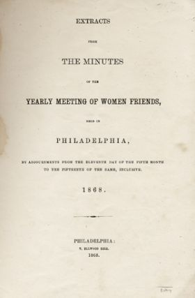 Extracts from the Minutes of the Yearly Meeting of Women Friends, held in Philadelphia, by...