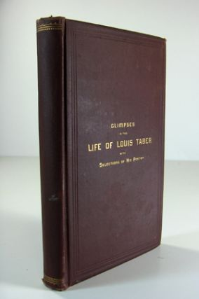 Glimpses of the Life of Louis Taber, a Recorded Minister in the Society of Friends, Late of Ohio...