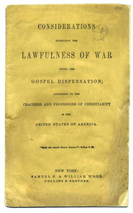 Considerations Respecting the Lawfulness of War under the Gospel Dispensation; Addressed to...