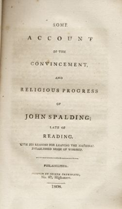 Some Account of the Convincement and Religious Progress of John Spalding; Late of Reading. With...