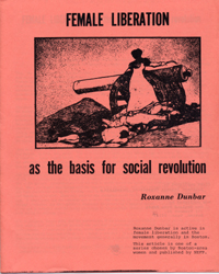 Female Liberation as the Basis for Social Revolution. Roxanne Dunbar