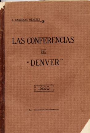 "Las Conferencias del ""Denver"" 1926 [wrapper title]. Spanish, Barcenas Meneses, ose, and Lawrence..."