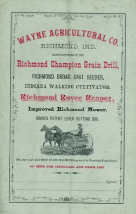 Wayne Agricultural Co. Richmond, Ind., Manufacturers of the Richmond Champion Grain Drill,...