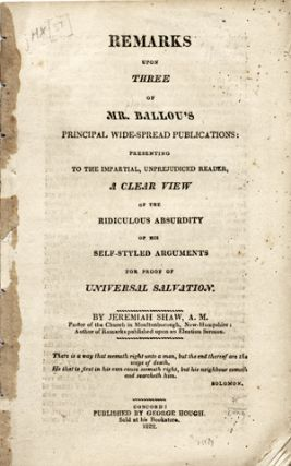 Remarks upon Three of Mr. Ballou's Principal Wide-Spread Publications: Presenting to the...