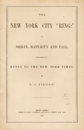 "The New York City ""Ring:"" its Origin, Maturity and Fall, Discussed in a Reply to the New York..."