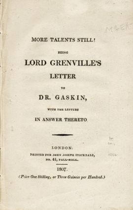 More Talents Still! Being Lord Grenville's Letter to Dr. Gaskin, with the Letters in Answer...