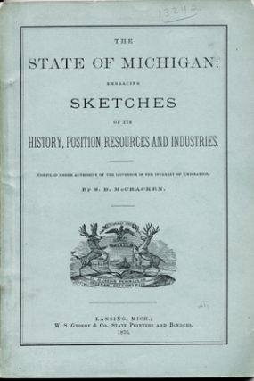 The State of Michigan: Embracing Sketches of its History, Position, Resources and Industries....