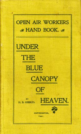 Open Air Workers Hand Book. Under the Blue Canopy of Heaven. Gibbud, enry, urton