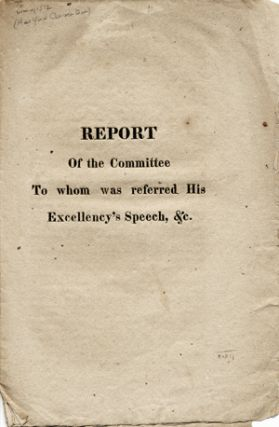Report of the Committee to whom was referred His Excellency's Speech, &c. [self-wrapper title]....