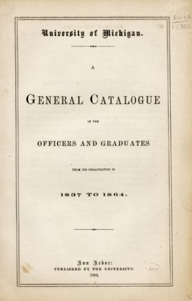 A General Catalogue of the Officers and Graduates from its Organization in 1837 to 1864....