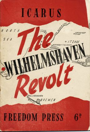 The Wilhelmshaven Revolt: A Chapter in the Revolutionary Movement in the German Navy 1918-1919 by...